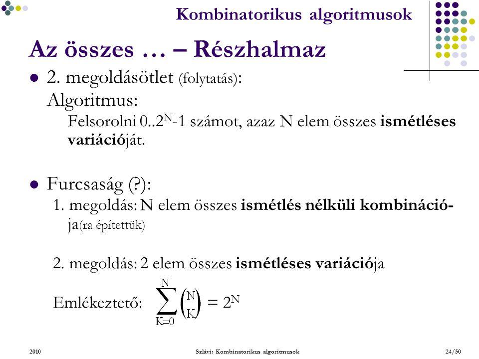Kombinatorikus algoritmusok 2010Szlávi: Kombinatorikus algoritmusok24/50 Az összes … – Részhalmaz 2.