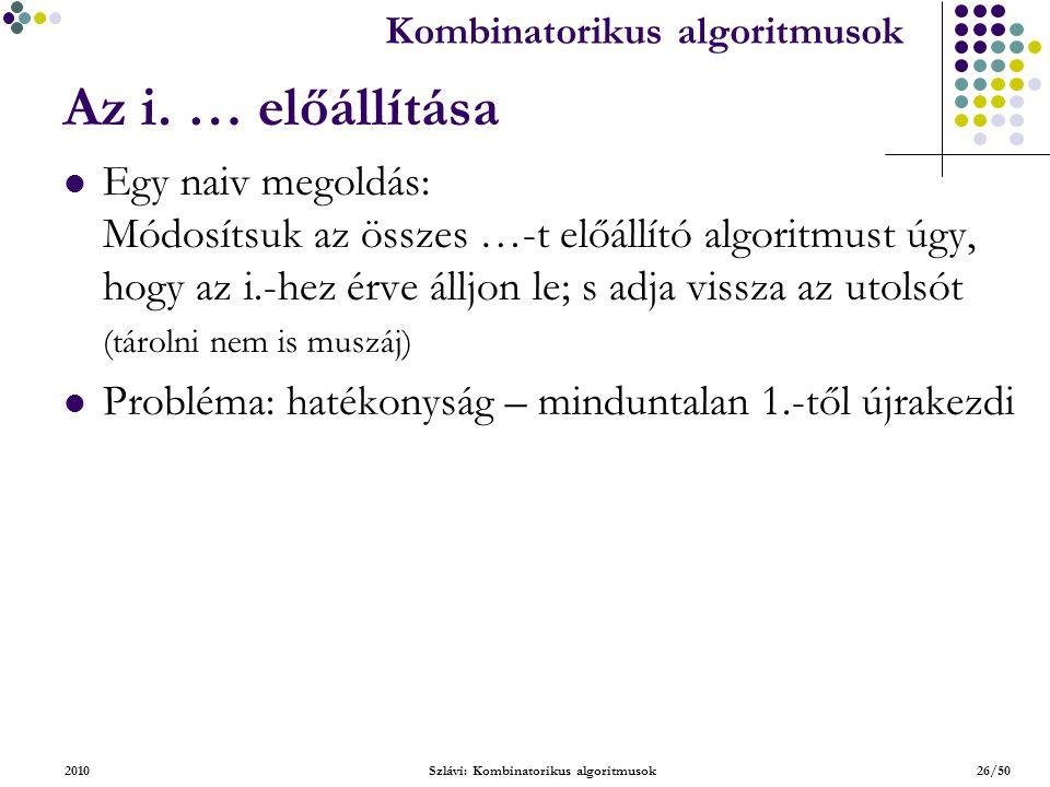 Kombinatorikus algoritmusok 2010Szlávi: Kombinatorikus algoritmusok26/50 Az i.
