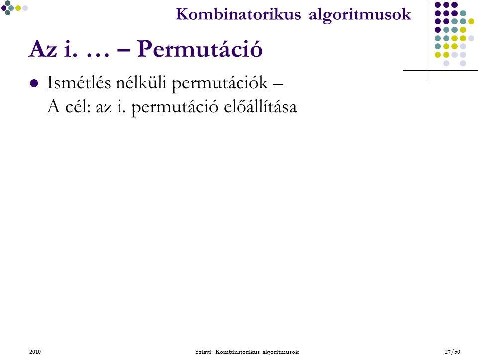 Kombinatorikus algoritmusok 2010Szlávi: Kombinatorikus algoritmusok27/50 Az i.