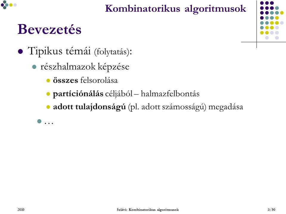 Kombinatorikus algoritmusok 2010Szlávi: Kombinatorikus algoritmusok3/50 Bevezetés Tipikus témái (folytatás) : részhalmazok képzése összes felsorolása partíciónálás céljából – halmazfelbontás adott tulajdonságú (pl.