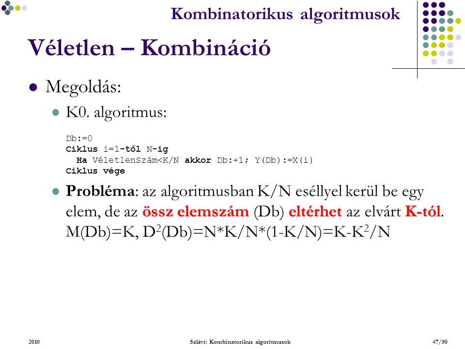 Kombinatorikus algoritmusok 2010Szlávi: Kombinatorikus algoritmusok47/50 Véletlen – Kombináció Megoldás: K0.