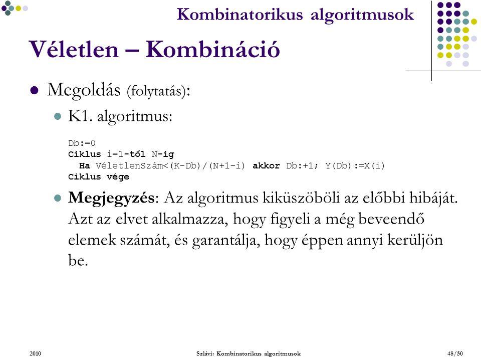 Kombinatorikus algoritmusok 2010Szlávi: Kombinatorikus algoritmusok48/50 Véletlen – Kombináció Megoldás (folytatás) : K1.