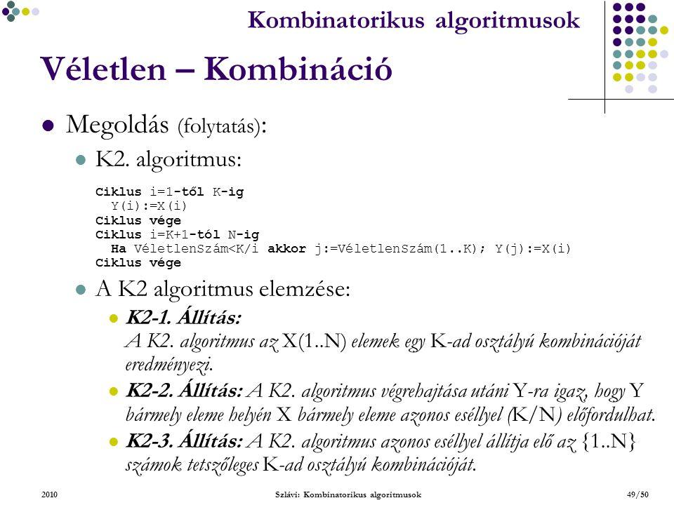 Kombinatorikus algoritmusok 2010Szlávi: Kombinatorikus algoritmusok49/50 Véletlen – Kombináció Megoldás (folytatás) : K2.