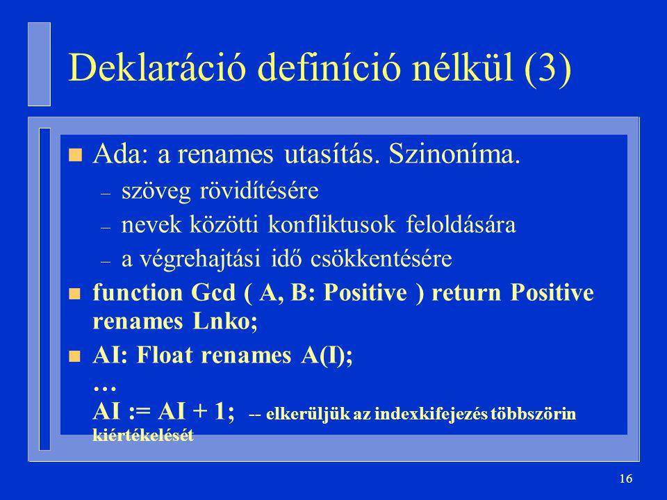16 Deklaráció definíció nélkül (3) n Ada: a renames utasítás.
