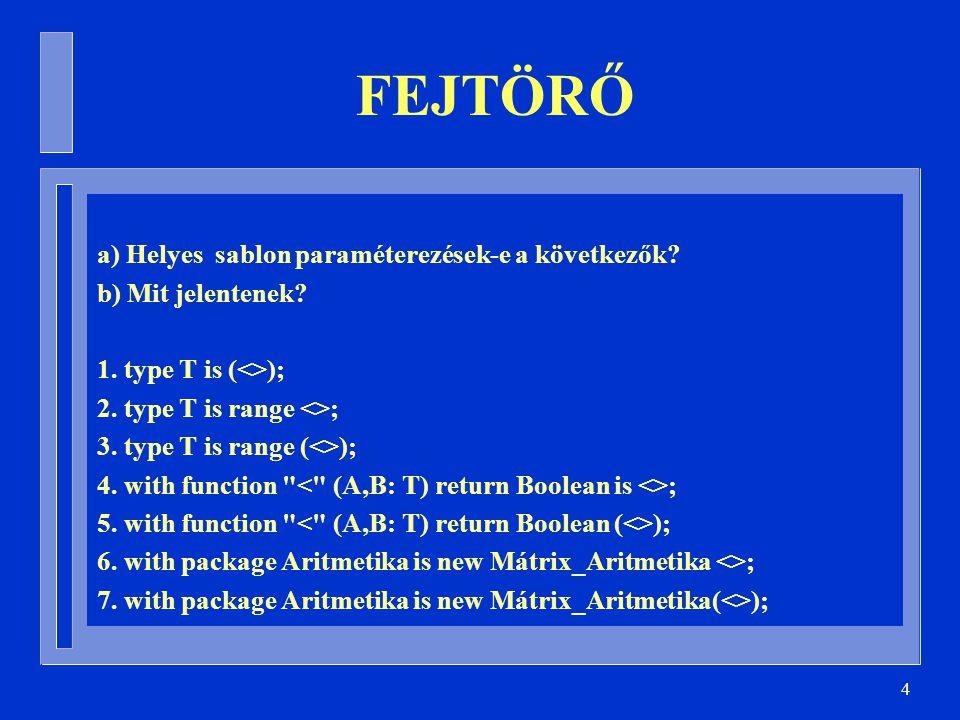 5 FEJTÖRŐ 1.type T is (<>); igen, diszkrét tipus 2.