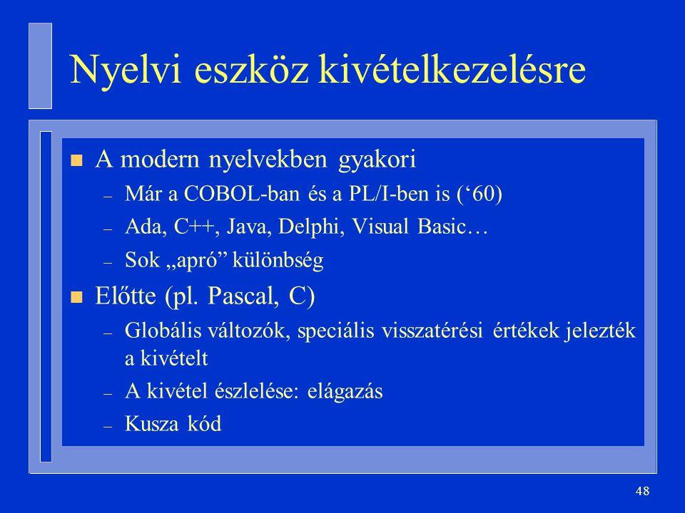 """48 Nyelvi eszköz kivételkezelésre n A modern nyelvekben gyakori – Már a COBOL-ban és a PL/I-ben is ('60) – Ada, C++, Java, Delphi, Visual Basic… – Sok """"apró különbség n Előtte (pl."""