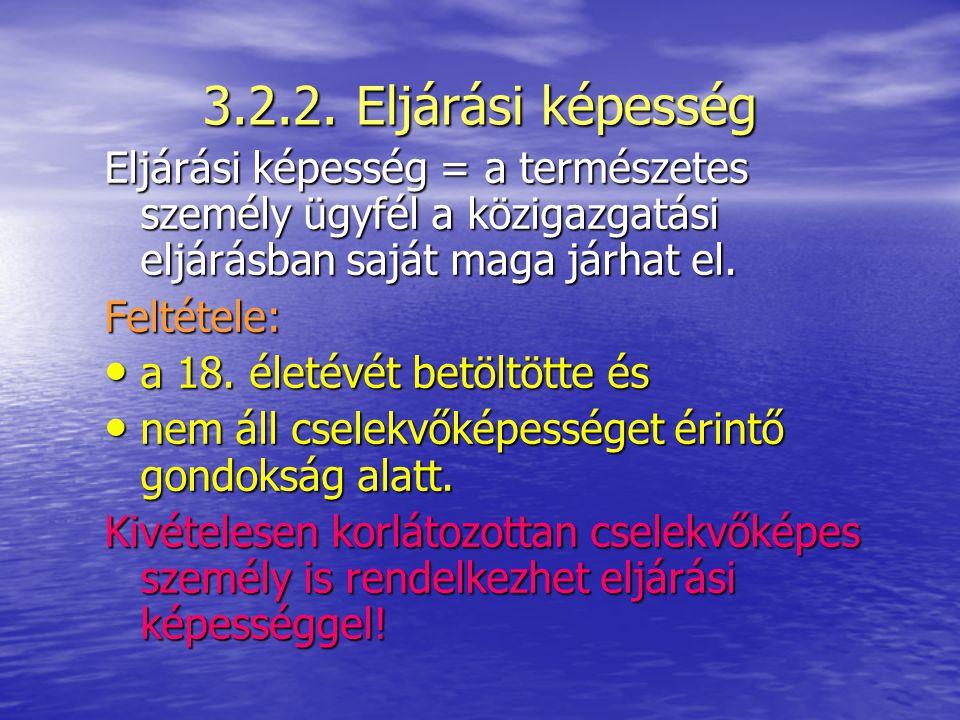 3.2.1. Az ügyfél Természetes személy Jogi személyJogi személyiséggel nem rendelkező szervezet Akinek jogát, jogos érdekét az adott ügy érinti, Akit ha