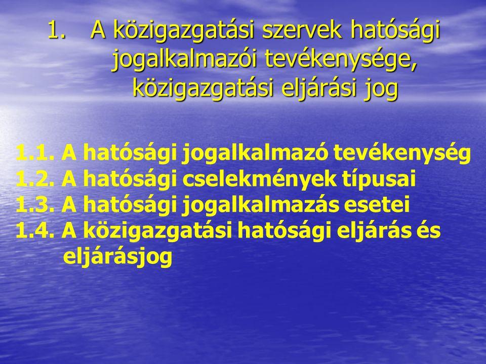 Az előadás tartalmi felépítése 1.A közigazgatási szervek hatósági jogalkalmazói tevékenysége, közigazgatási eljárási jog 2. A közigazgatási eljárás al