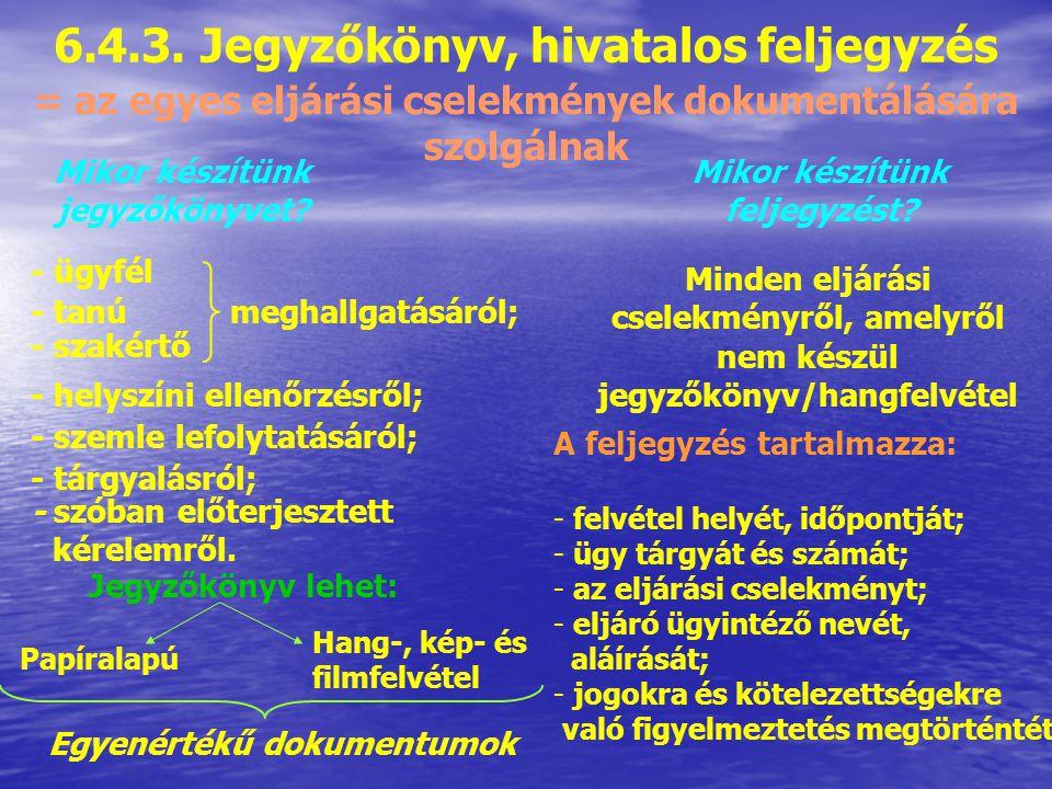 6.4.2. Igazolási kérelem Határidő/határnap elmulasztása esetén lehet élni vele 2 esetkör: Önhibán kívül történt a mulasztás (pl. betegség) Hatóság tév