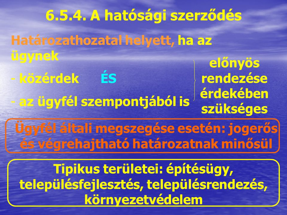 A megállapodás érvényességéhez a hatóság jóváhagyása és határozatba foglalása szükséges A jóváhagyás ellen nincsen helye fellebbezésnek 6.5.3. A végzé