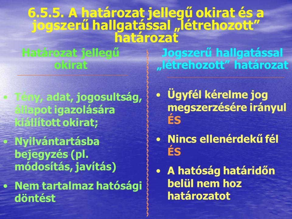 6.5.4. A hatósági szerződés Határozathozatal helyett, ha az ügynek - közérdek ÉS - az ügyfél szempontjából is előnyös rendezése érdekében szükséges Ti