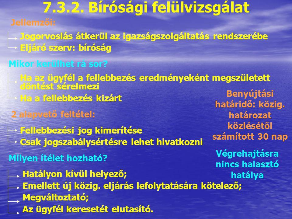 7.3. Kérelemre induló jogorvoslatok 7.3.1. Fellebbezés Főszabály: minden elsőfokú határozat ellen benyújtható; Főszabály: végzés ellen önállóan nem le
