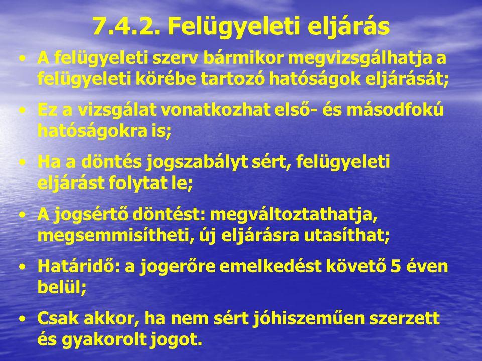 7.4.1. A döntés módosítása, visszavonása Első és másodfokon eljáró közigazgatási hatóság élhet vele; Általuk hozott döntés saját hatáskörben történő o