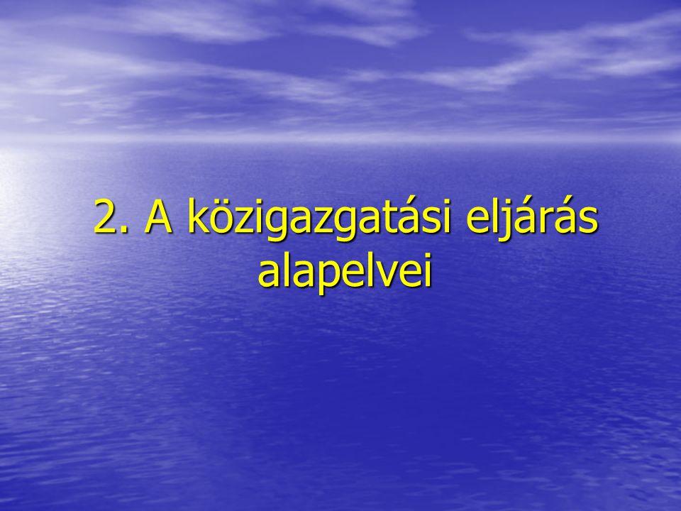 1.4. A közigazgatási hatósági eljárás és eljárásjog Hatósági eljárás: Eljárási jog: Ügyintézés folyamata A hatóság és az ügyfél cselekményeinek összes