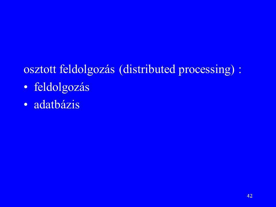 42 osztott feldolgozás (distributed processing) : feldolgozás adatbázis