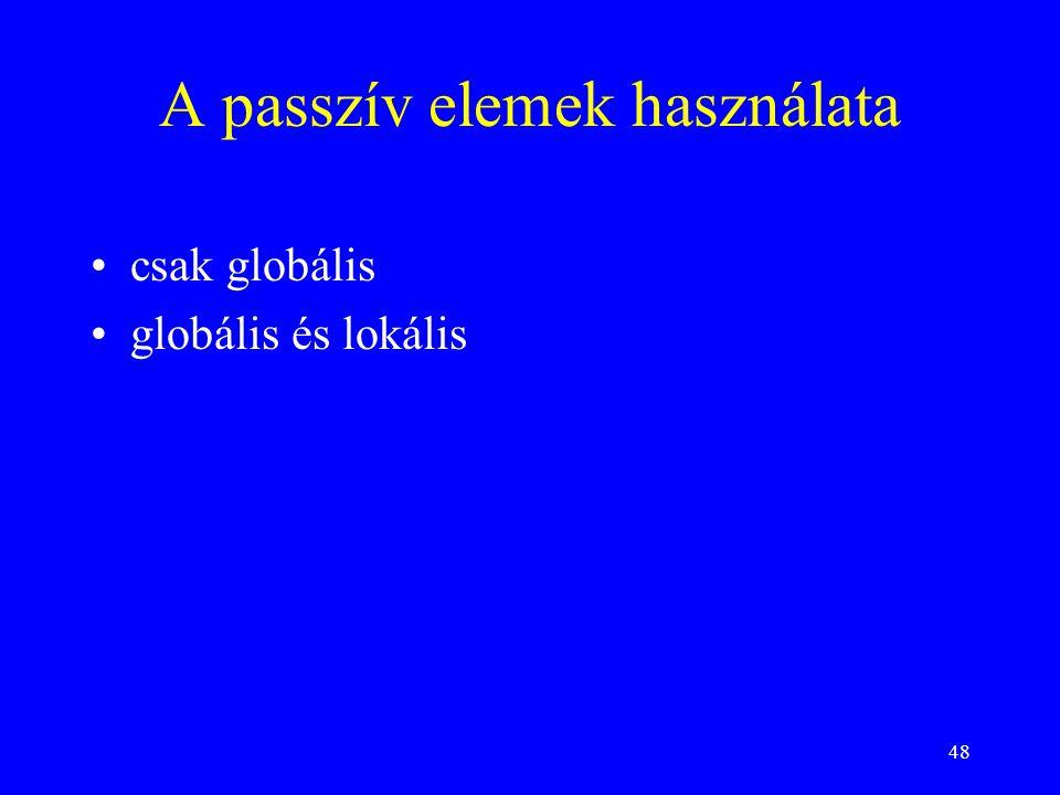 48 A passzív elemek használata csak globális globális és lokális
