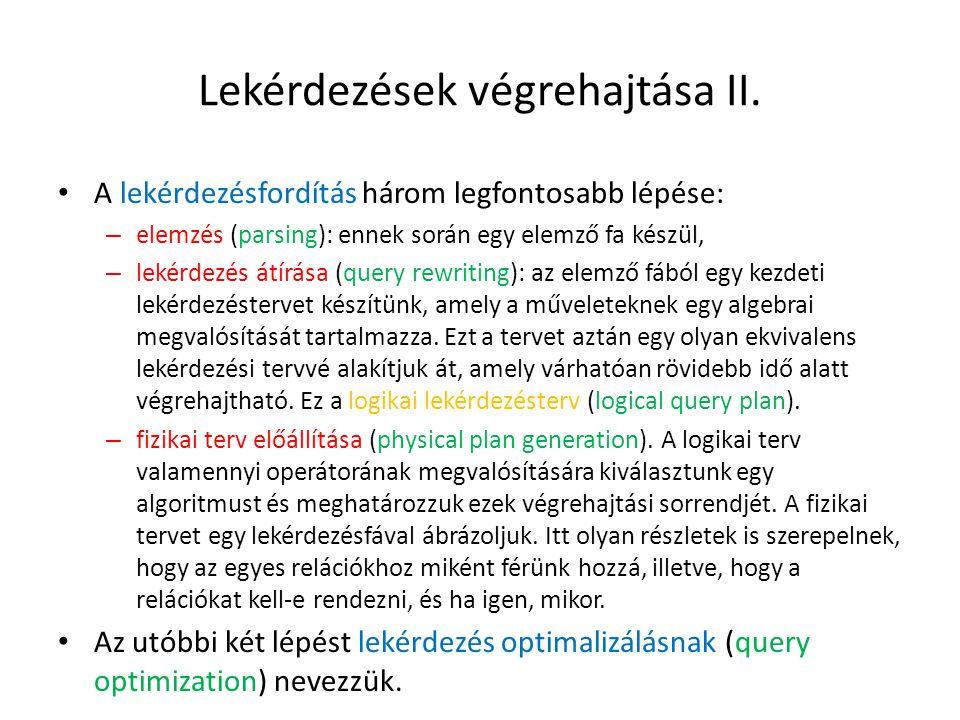 Lekérdezések végrehajtása II. A lekérdezésfordítás három legfontosabb lépése: – elemzés (parsing): ennek során egy elemző fa készül, – lekérdezés átír