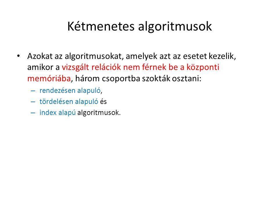 Kétmenetes algoritmusok Azokat az algoritmusokat, amelyek azt az esetet kezelik, amikor a vizsgált relációk nem férnek be a központi memóriába, három csoportba szokták osztani: – rendezésen alapuló, – tördelésen alapuló és – index alapú algoritmusok.