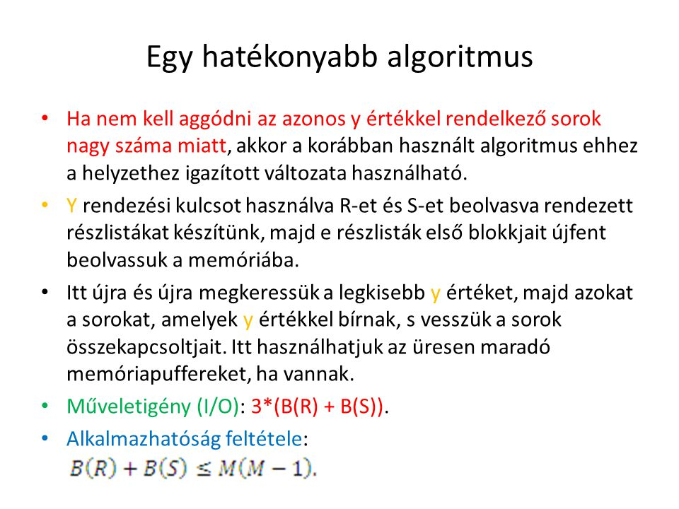 Egy hatékonyabb algoritmus Ha nem kell aggódni az azonos y értékkel rendelkező sorok nagy száma miatt, akkor a korábban használt algoritmus ehhez a he