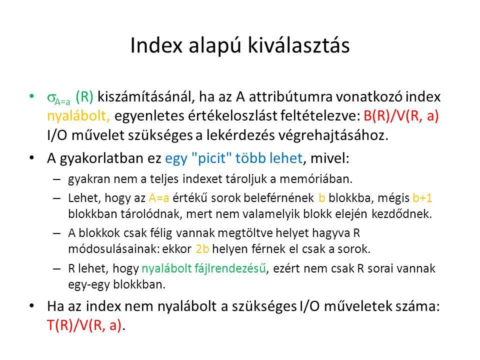 Index alapú kiválasztás  A=a (R) kiszámításánál, ha az A attribútumra vonatkozó index nyalábolt, egyenletes értékeloszlást feltételezve: B(R)/V(R, a) I/O művelet szükséges a lekérdezés végrehajtásához.
