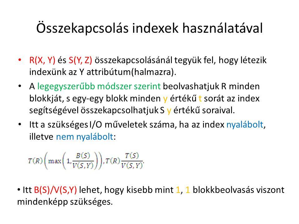 Összekapcsolás indexek használatával R(X, Y) és S(Y, Z) összekapcsolásánál tegyük fel, hogy létezik indexünk az Y attribútum(halmazra). A legegyszerűb