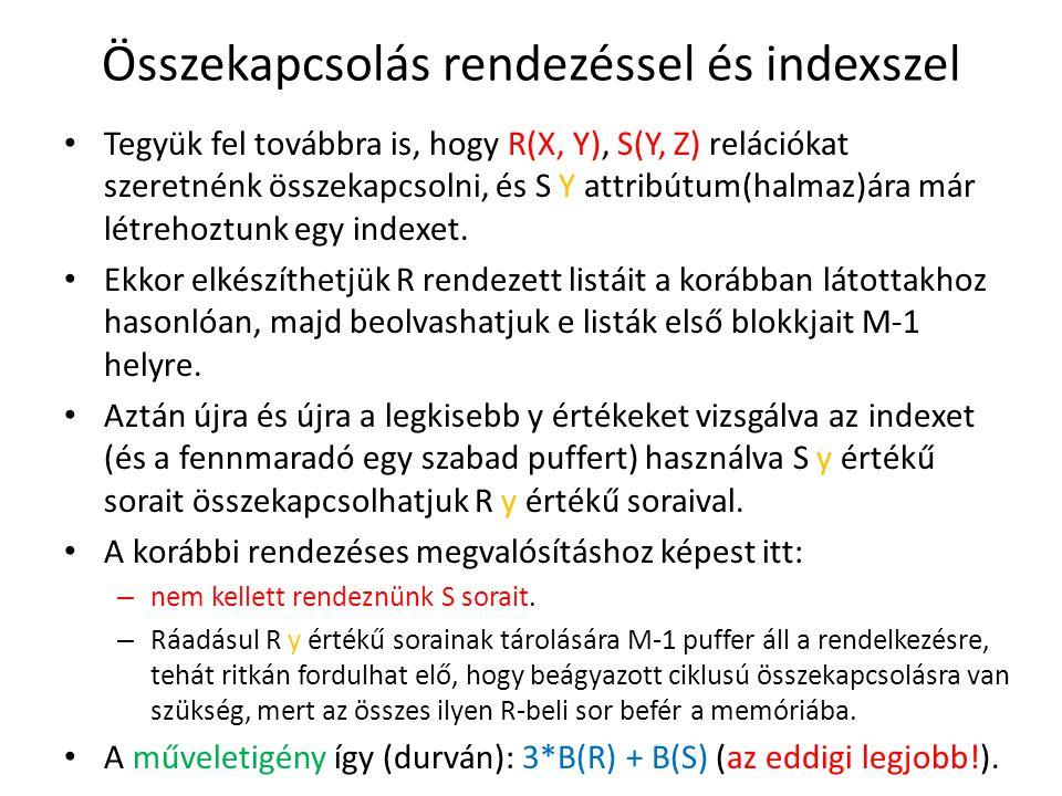 Összekapcsolás rendezéssel és indexszel Tegyük fel továbbra is, hogy R(X, Y), S(Y, Z) relációkat szeretnénk összekapcsolni, és S Y attribútum(halmaz)á