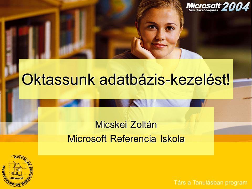 Oktassunk adatbázis-kezelést! Micskei Zoltán Microsoft Referencia Iskola