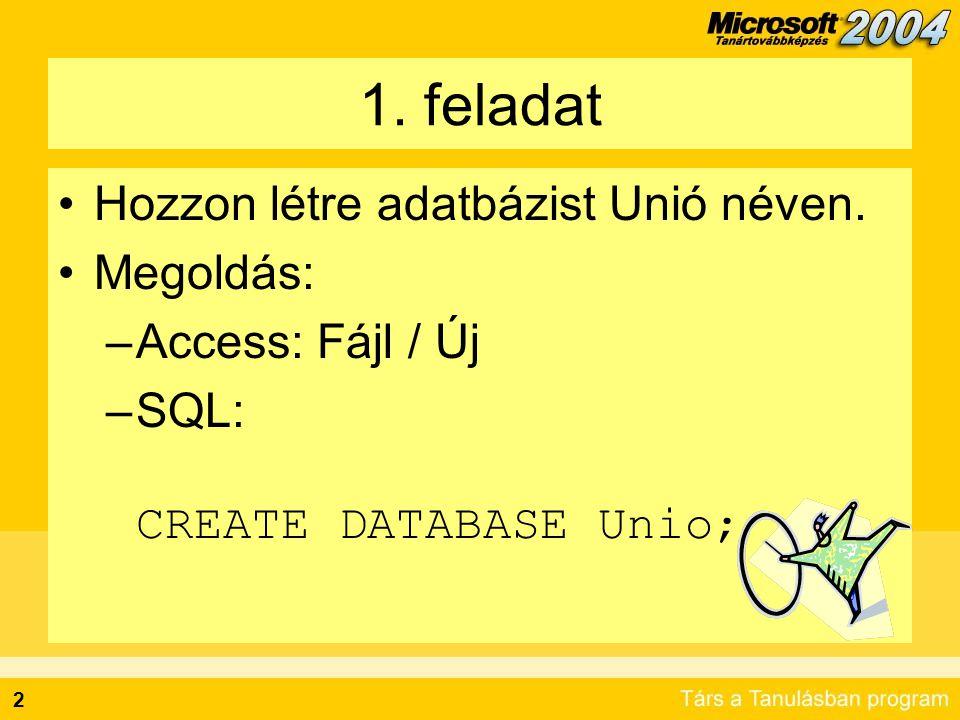 2 1. feladat Hozzon létre adatbázist Unió néven.