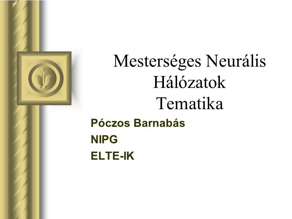 Mesterséges Neurális Hálózatok Tematika Póczos Barnabás NIPG ELTE-IK