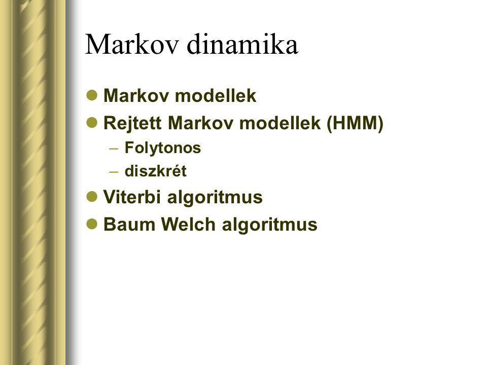 Markov dinamika Markov modellek Rejtett Markov modellek (HMM) –Folytonos –diszkrét Viterbi algoritmus Baum Welch algoritmus