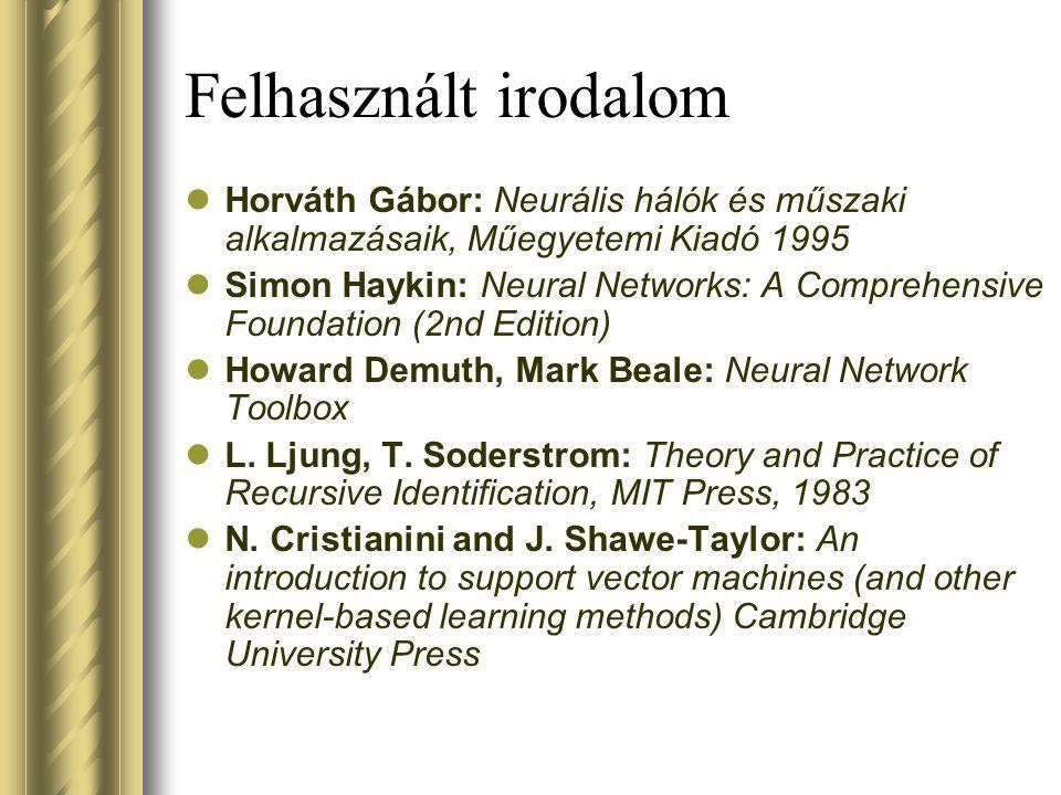 Felhasznált irodalom Horváth Gábor: Neurális hálók és műszaki alkalmazásaik, Műegyetemi Kiadó 1995 Simon Haykin: Neural Networks: A Comprehensive Foundation (2nd Edition) Howard Demuth, Mark Beale: Neural Network Toolbox L.