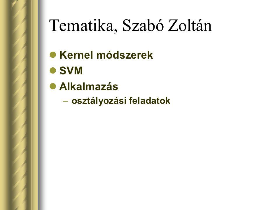 Tematika, Szabó Zoltán Kernel módszerek SVM Alkalmazás –osztályozási feladatok