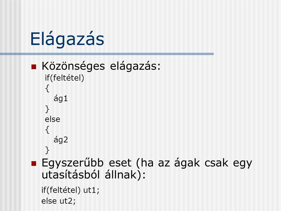 Elágazás Közönséges elágazás: if(feltétel) { ág1 } else { ág2 } Egyszerűbb eset (ha az ágak csak egy utasításból állnak): if(feltétel) ut1; else ut2;