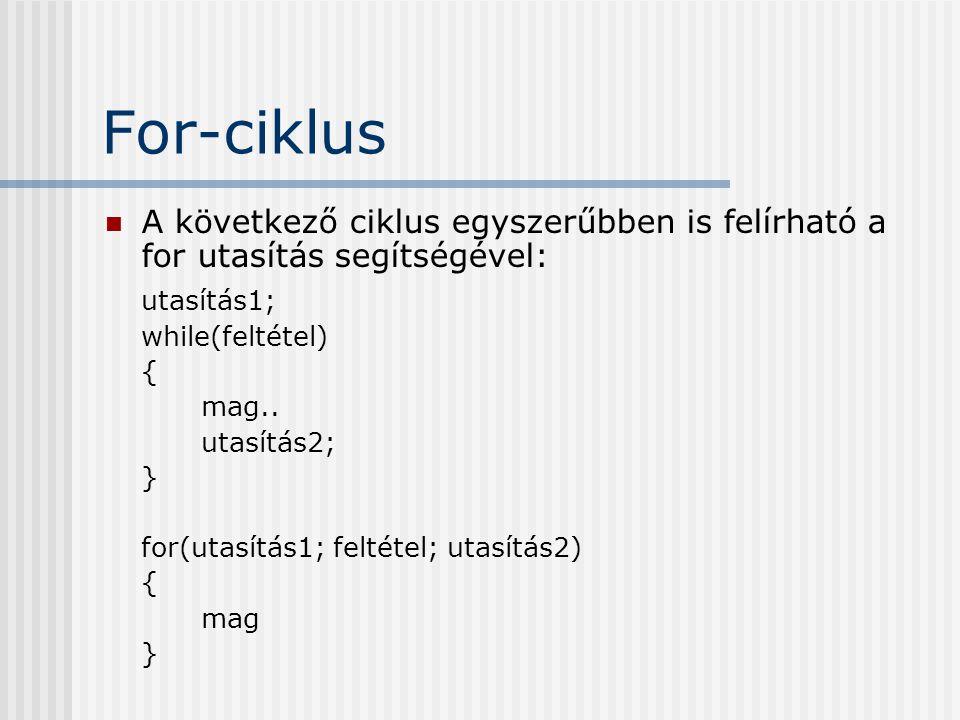 For-ciklus A következő ciklus egyszerűbben is felírható a for utasítás segítségével: utasítás1; while(feltétel) { mag.. utasítás2; } for(utasítás1; fe