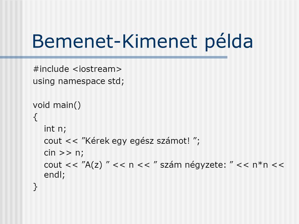 """Bemenet-Kimenet példa #include using namespace std; void main() { int n; cout << """"Kérek egy egész számot! """"; cin >> n; cout << """"A(z) """" << n << """" szám"""