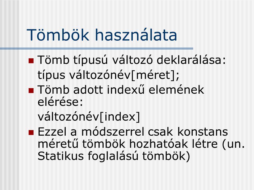 Tömbök használata Tömb típusú változó deklarálása: típus változónév[méret]; Tömb adott indexű elemének elérése: változónév[index] Ezzel a módszerrel csak konstans méretű tömbök hozhatóak létre (un.