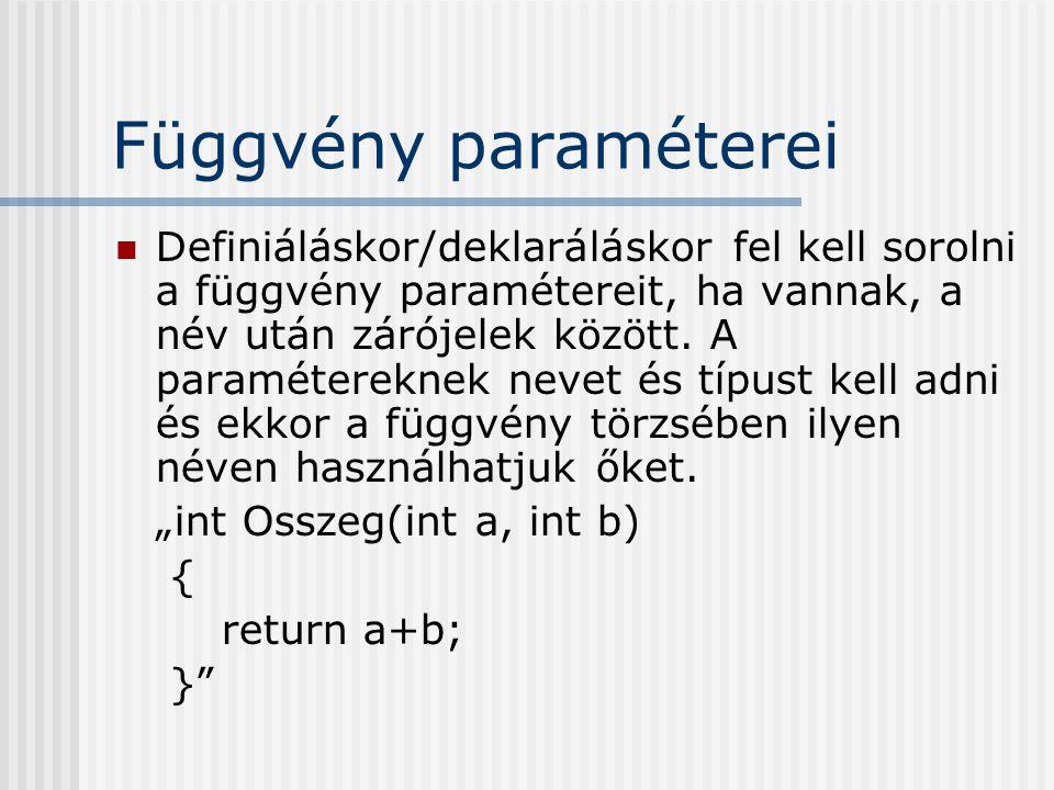 Függvény paraméterei Definiáláskor/deklaráláskor fel kell sorolni a függvény paramétereit, ha vannak, a név után zárójelek között. A paramétereknek ne