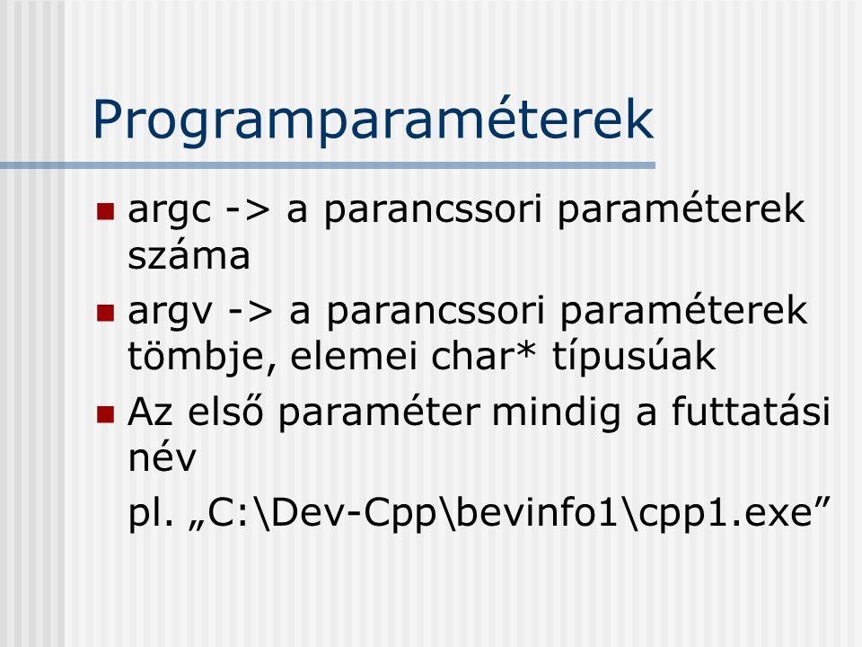 Programparaméterek argc -> a parancssori paraméterek száma argv -> a parancssori paraméterek tömbje, elemei char* típusúak Az első paraméter mindig a futtatási név pl.