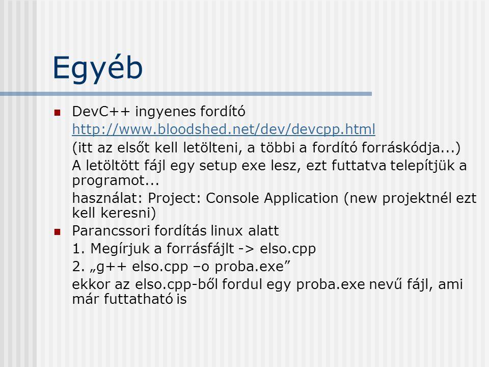 Egyéb DevC++ ingyenes fordító http://www.bloodshed.net/dev/devcpp.html (itt az elsőt kell letölteni, a többi a fordító forráskódja...) A letöltött fájl egy setup exe lesz, ezt futtatva telepítjük a programot...