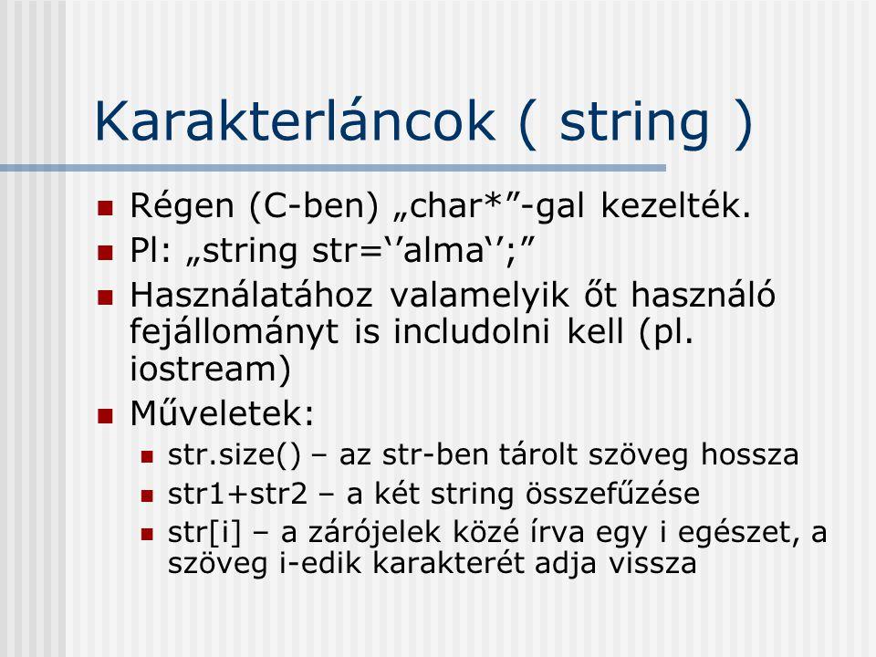 """Karakterláncok ( string ) Régen (C-ben) """"char*""""-gal kezelték. Pl: """"string str=''alma'';"""" Használatához valamelyik őt használó fejállományt is includol"""