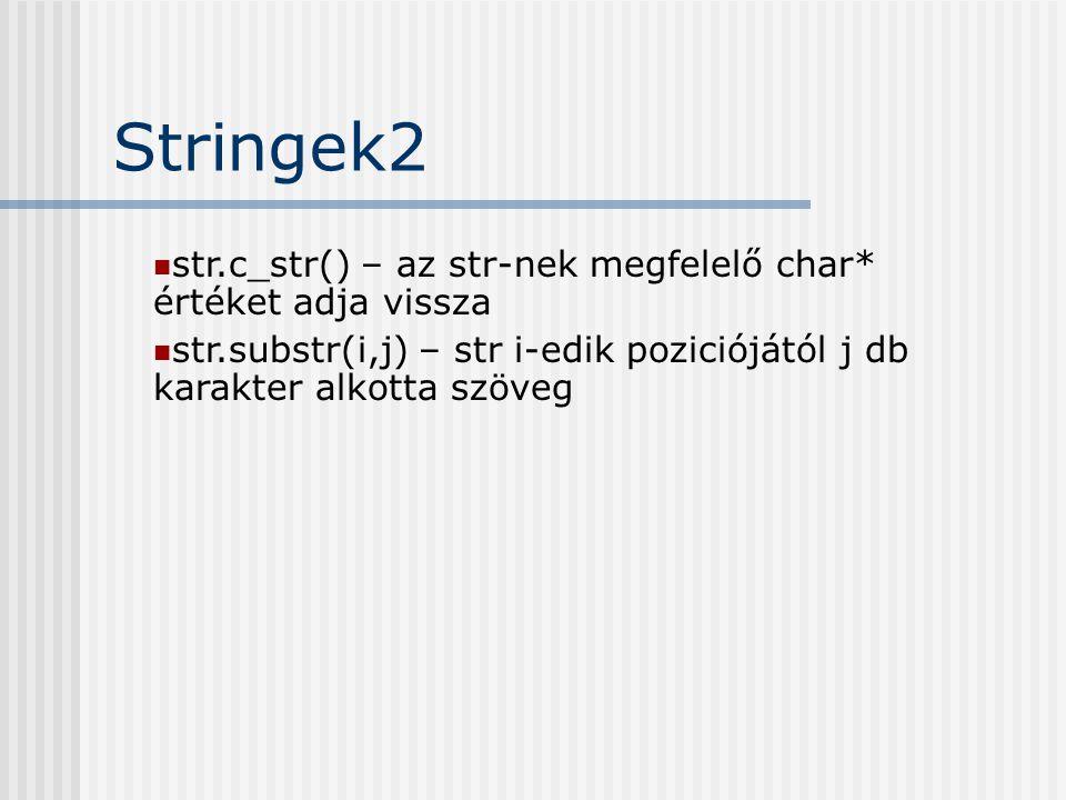 str.c_str() – az str-nek megfelelő char* értéket adja vissza str.substr(i,j) – str i-edik poziciójától j db karakter alkotta szöveg Stringek2