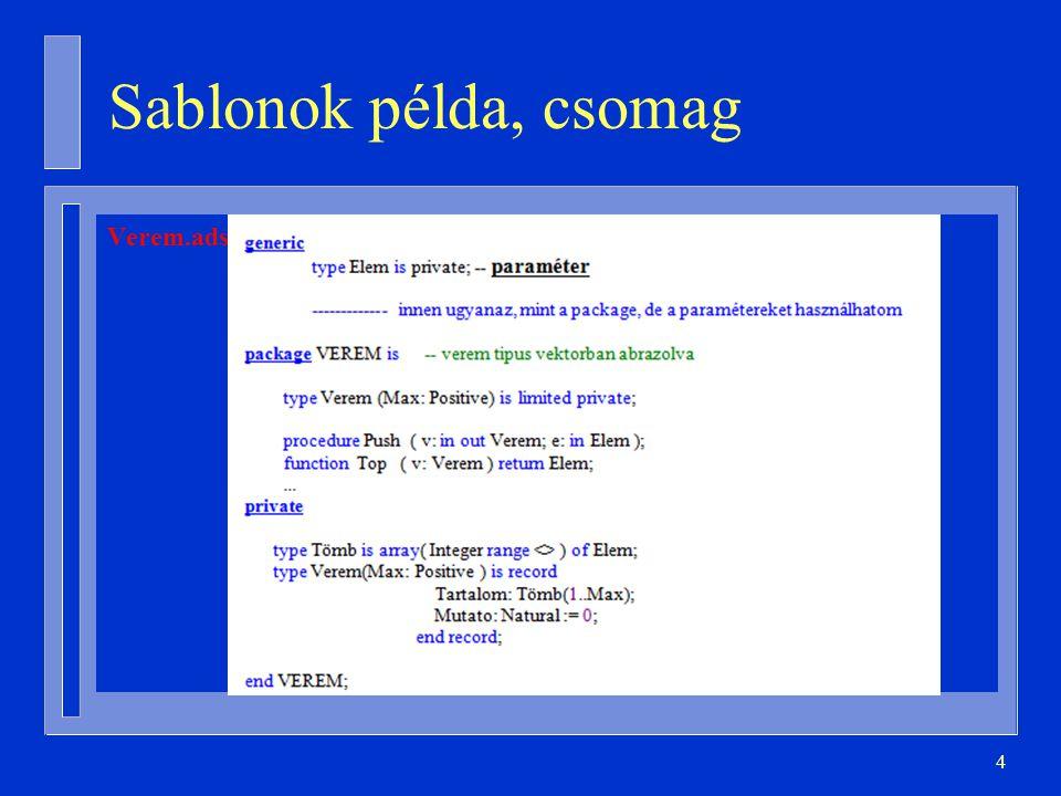 15 Példányosítás könyvtári egységként with Ada.Text_IO; package Ada.Integer_Text_IO is new Ada.Text_IO.Integer_IO(Integer); n Egy fordítási egység n Használat: with Ada.Integer_Text_IO; use Ada.Integer_Text_IO;