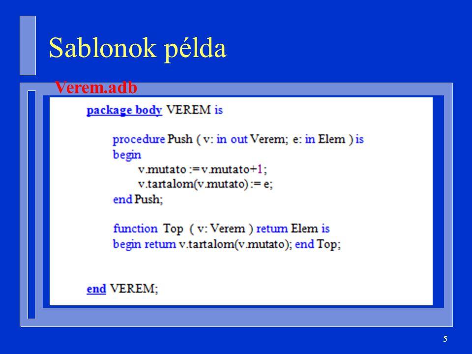 36 Példa: maximumkeresés generic type T is private; with function < (A, B: T) return Boolean; function Maximum ( A, B: T ) return T; function Maximum ( A, B: T ) return T is begin if A < B then return B; else return A; end if; end Maximum;