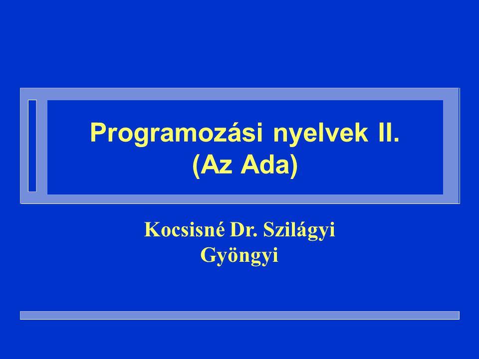 Programozási nyelvek II. (Az Ada) Kocsisné Dr. Szilágyi Gyöngyi