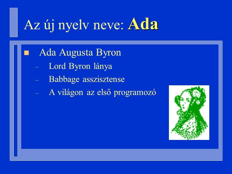 Ada Az új nyelv neve: Ada n Ada Augusta Byron – Lord Byron lánya – Babbage asszisztense – A világon az első programozó