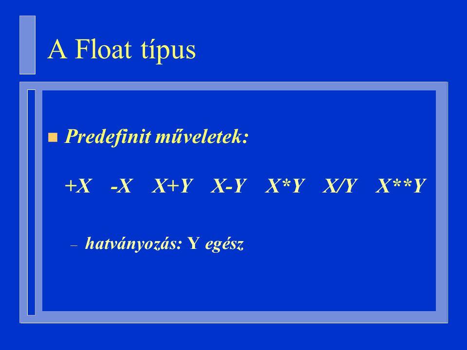 A Float típus n Predefinit műveletek: +X -X X+Y X-Y X*Y X/Y X**Y – hatványozás: Y egész