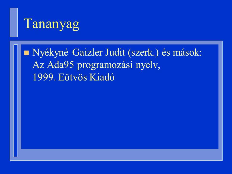 Tananyag n Nyékyné Gaizler Judit (szerk.) és mások: Az Ada95 programozási nyelv, 1999. Eötvös Kiadó