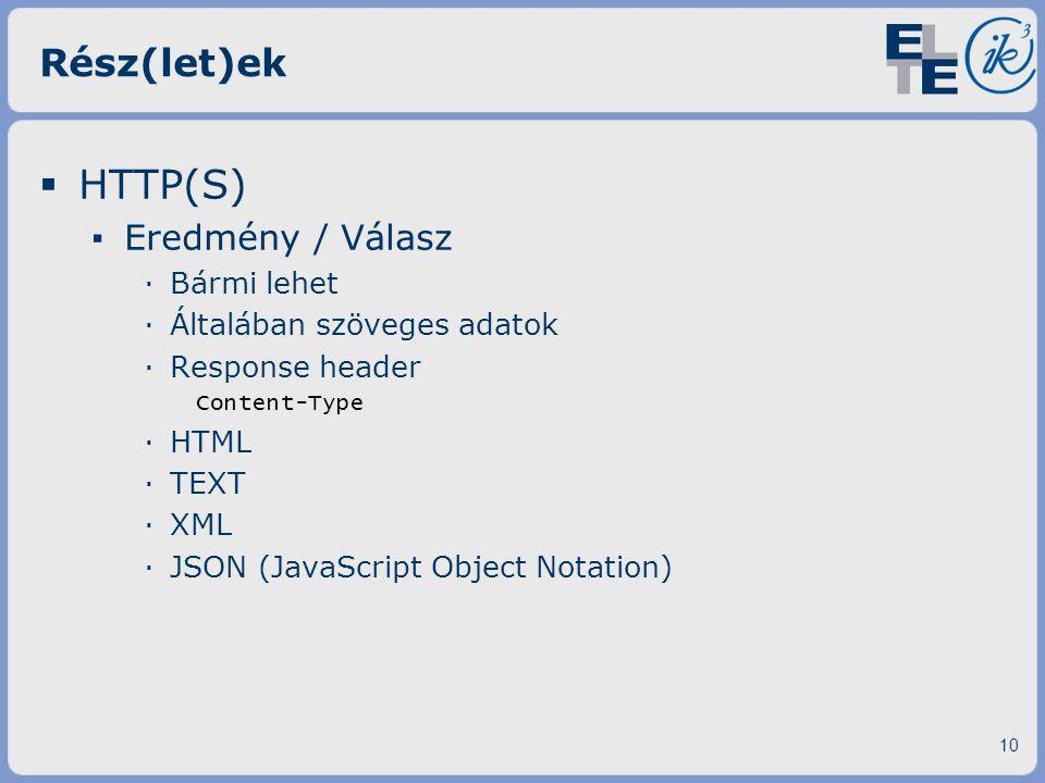 Rész(let)ek  HTTP(S) ▪ Eredmény / Válasz ·Bármi lehet ·Általában szöveges adatok ·Response header Content-Type ·HTML ·TEXT ·XML ·JSON (JavaScript Obj