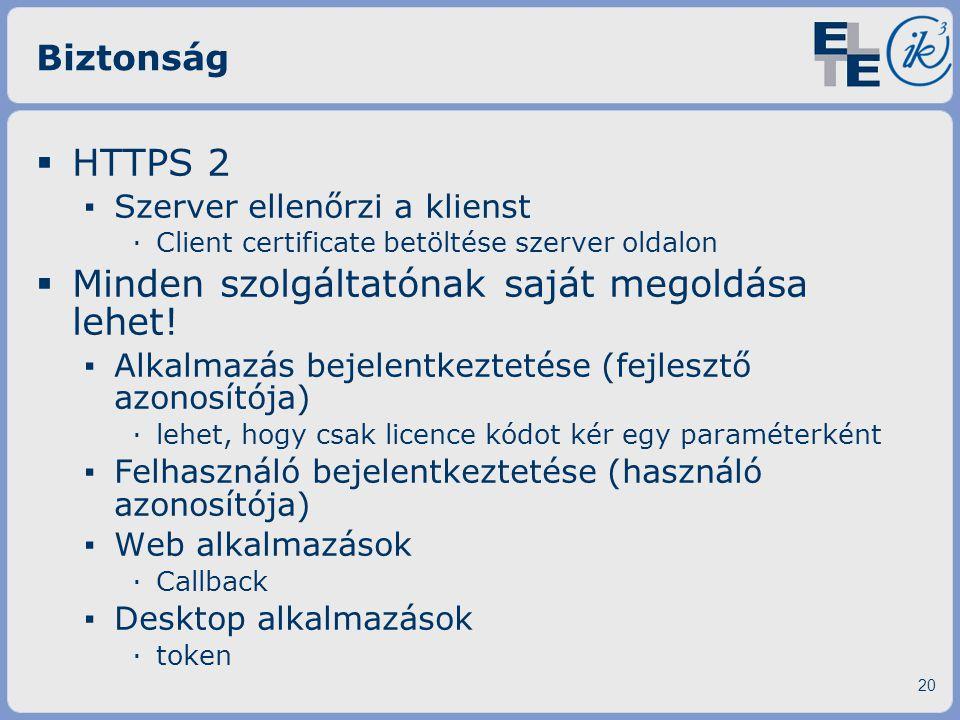 Biztonság  HTTPS 2 ▪ Szerver ellenőrzi a klienst ·Client certificate betöltése szerver oldalon  Minden szolgáltatónak saját megoldása lehet! ▪ Alkal