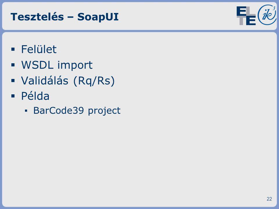 Tesztelés – SoapUI  Felület  WSDL import  Validálás (Rq/Rs)  Példa ▪ BarCode39 project 22